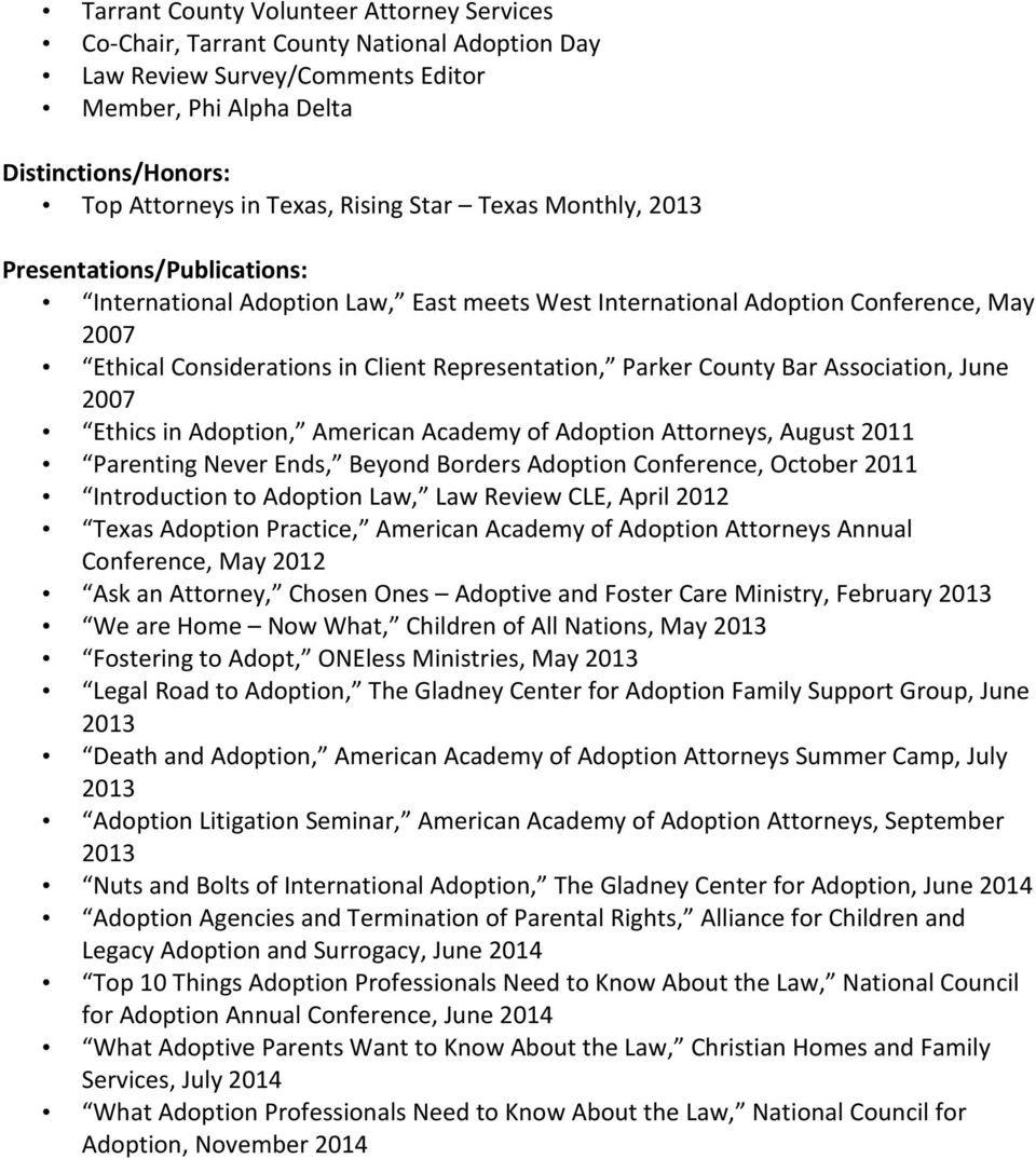 County Bar Association, June 2007 Ethics in Adoption, American Academy of Adoption Attorneys, August 2011 Parenting Never Ends, Beyond Borders Adoption Conference, October 2011 Introduction to
