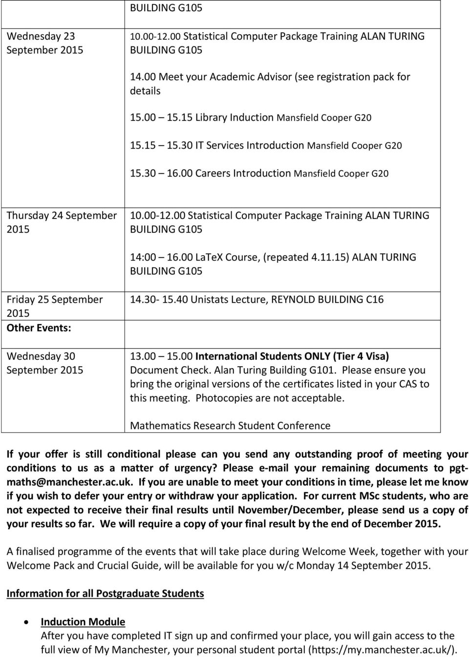 00 Statistical Computer Package Training ALAN TURING BUILDING G105 14:00 16.00 LaTeX Course, (repeated 4.11.15) ALAN TURING BUILDING G105 Friday 25 September Other Events: Wednesday 30 September 14.