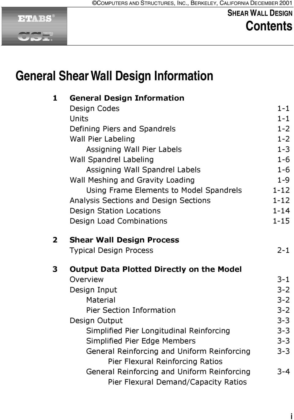 Pier Labeling 1-2 Assigning Wall Pier Labels 1-3 Wall Spandrel Labeling 1-6 Assigning Wall Spandrel Labels 1-6 Wall Meshing and Gravity Loading 1-9 Using Frame Elements to Model Spandrels 1-12