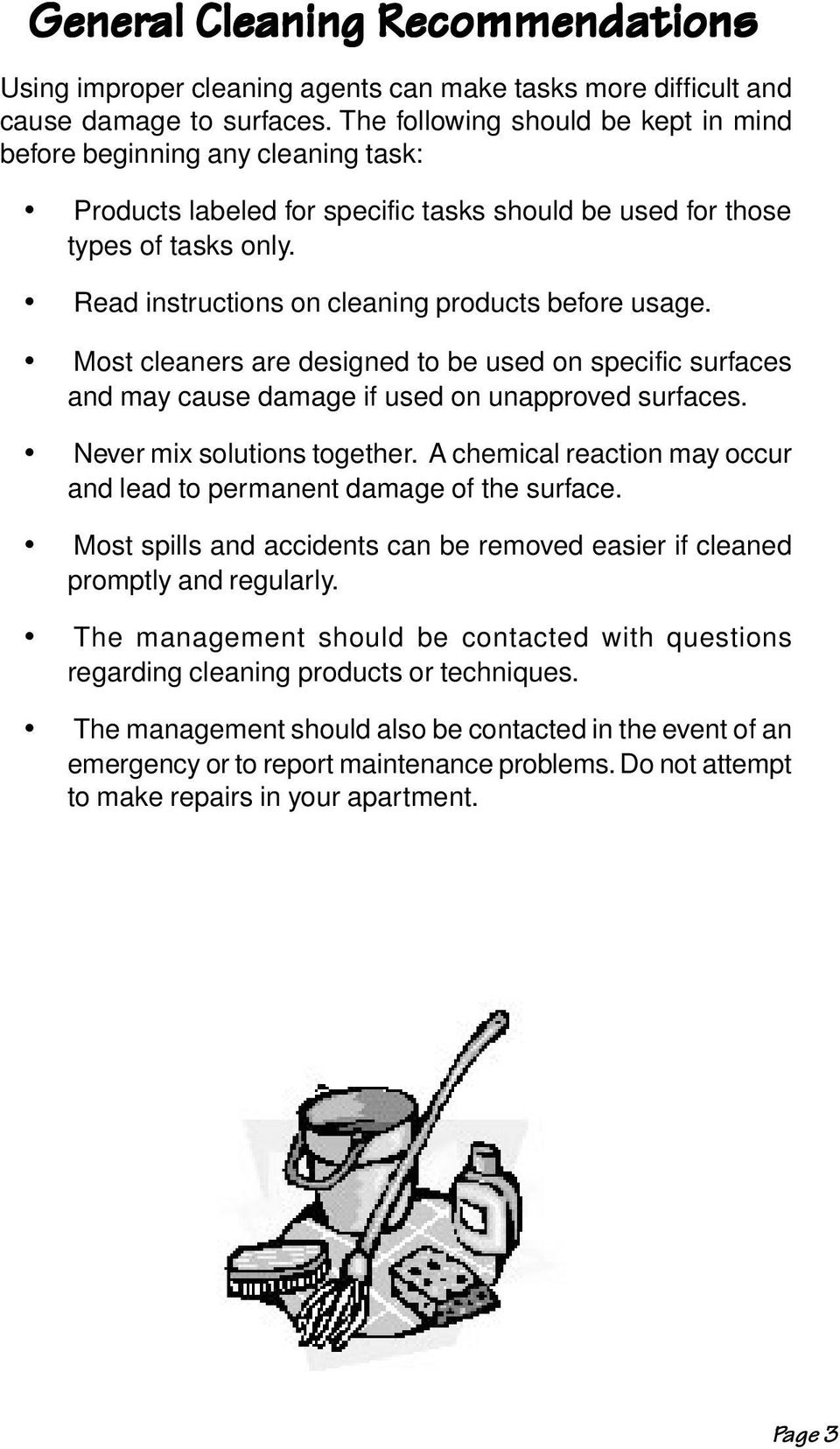 Read instructions on cleaning products before usage. Most cleaners are designed to be used on specific surfaces and may cause damage if used on unapproved surfaces. Never mix solutions together.