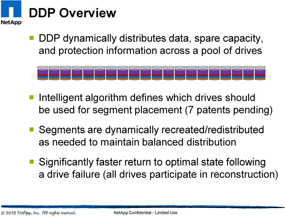 dynamically recreated/redistributed as needed to maintain balanced distribution Significantly faster return to
