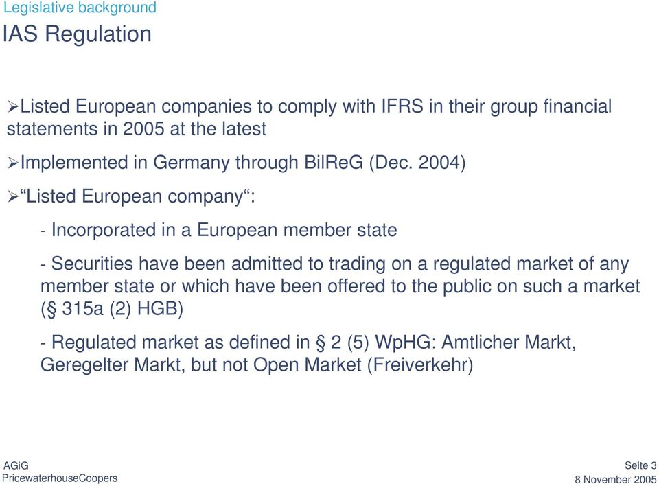 2004) Listed European company : - Incorporated in a European member state - Securities have been admitted to trading on a