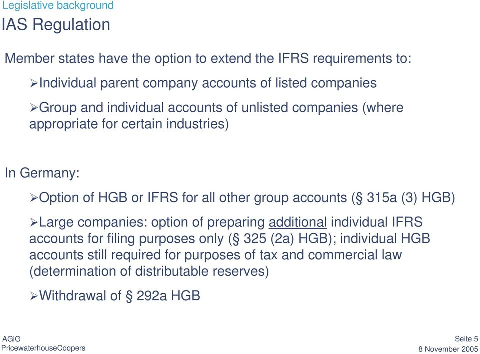 accounts ( 315a (3) HGB) Large companies: option of preparing additional individual IFRS accounts for filing purposes only ( 325 (2a) HGB);