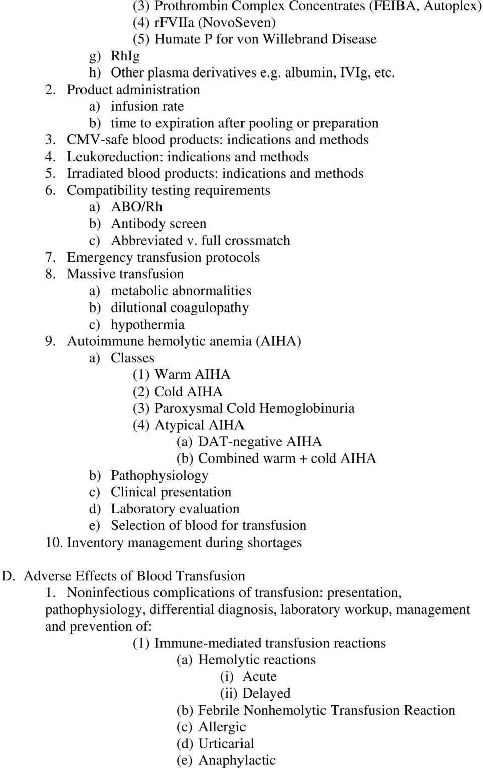 Irradiated blood products: indications and methods 6. Compatibility testing requirements a) ABO/Rh b) Antibody screen c) Abbreviated v. full crossmatch 7. Emergency transfusion protocols 8.