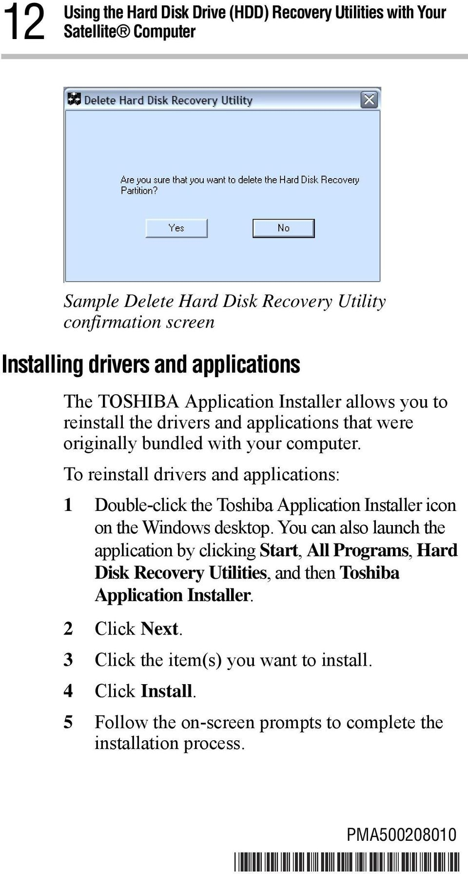To reinstall drivers and applications: 1 Double-click the Toshiba Application Installer icon on the Windows desktop.