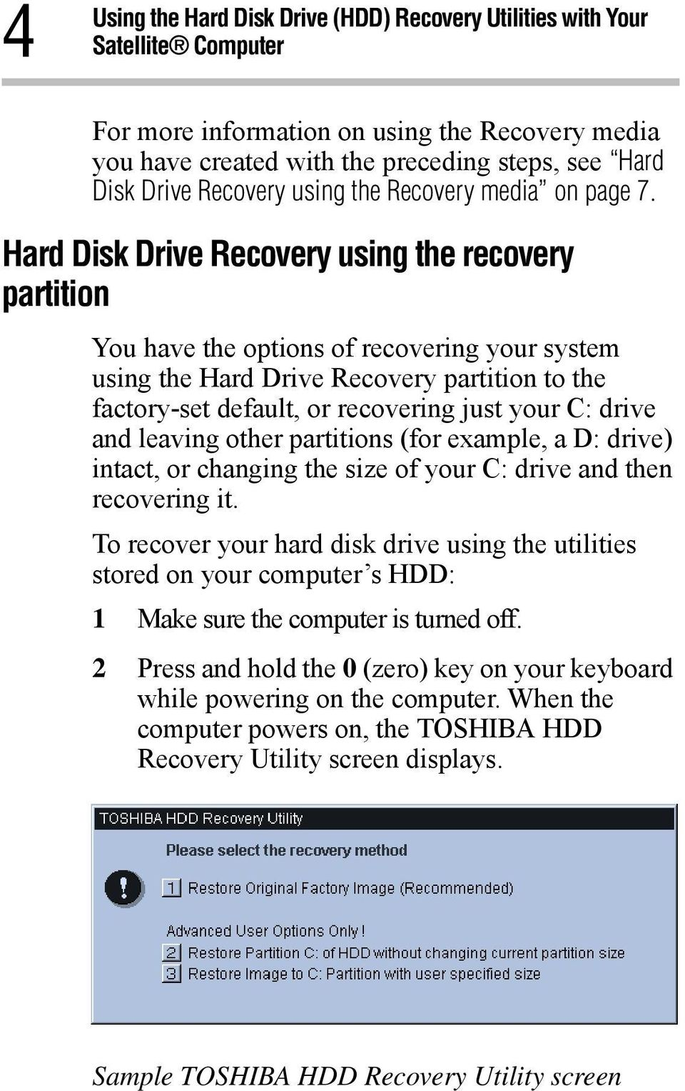 Hard Disk Drive Recovery using the recovery partition You have the options of recovering your system using the Hard Drive Recovery partition to the factory-set default, or recovering just your C: