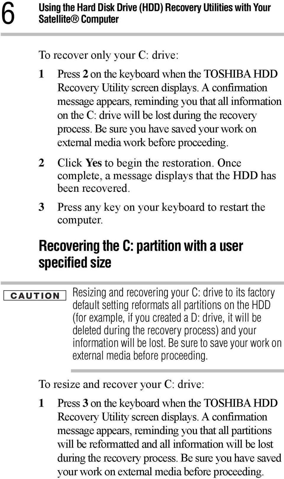 2 Click Yes to begin the restoration. Once complete, a message displays that the HDD has been recovered. 3 Press any key on your keyboard to restart the computer.
