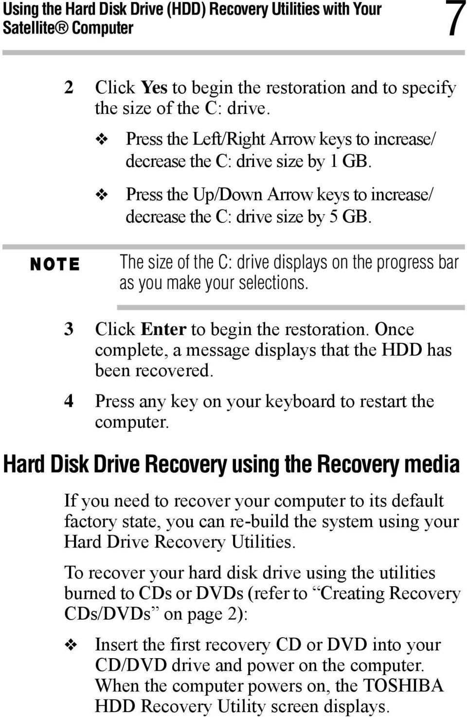 The size of the C: drive displays on the progress bar as you make your selections. 3 Click Enter to begin the restoration. Once complete, a message displays that the HDD has been recovered.