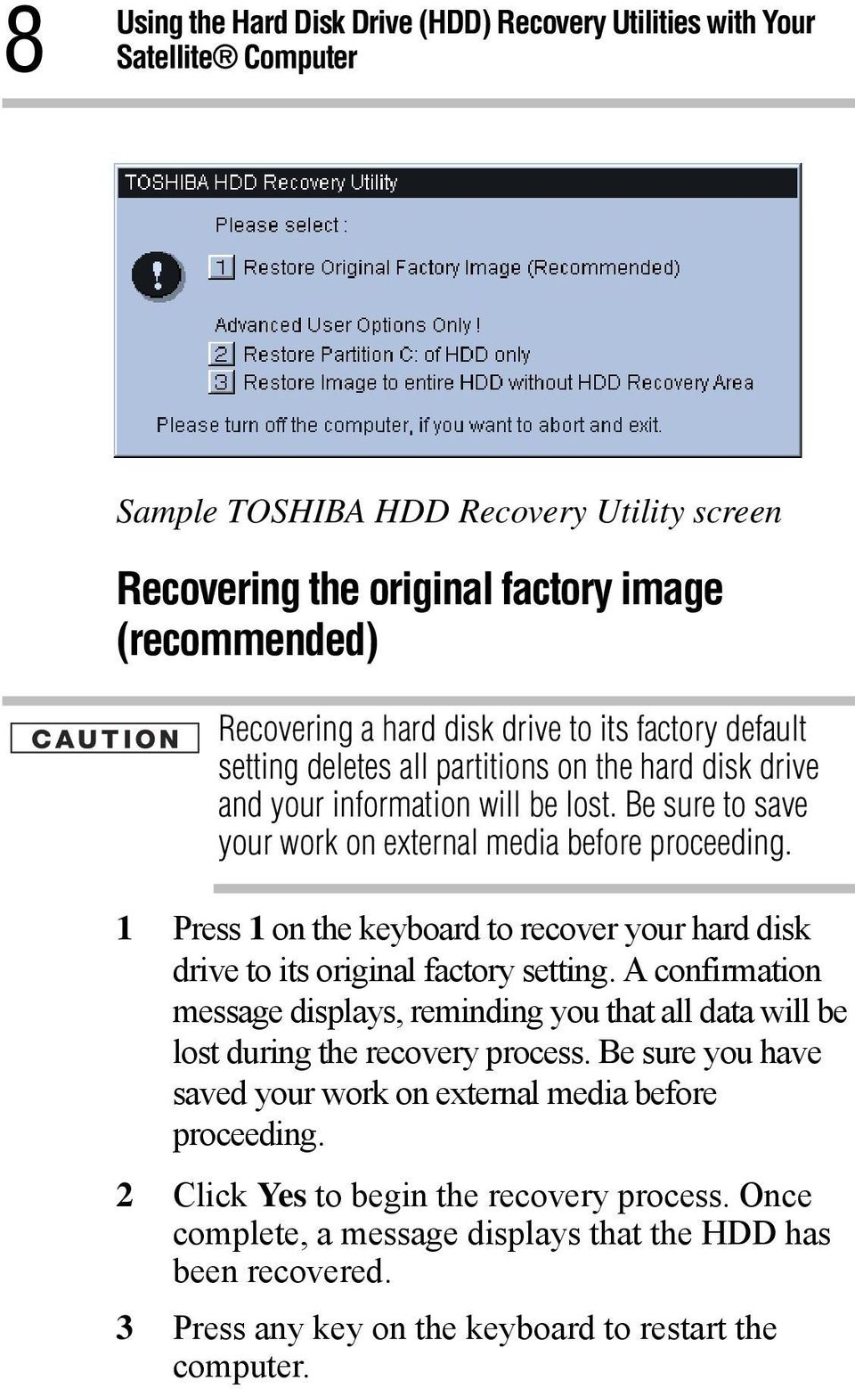 1 Press 1 on the keyboard to recover your hard disk drive to its original factory setting. A confirmation message displays, reminding you that all data will be lost during the recovery process.