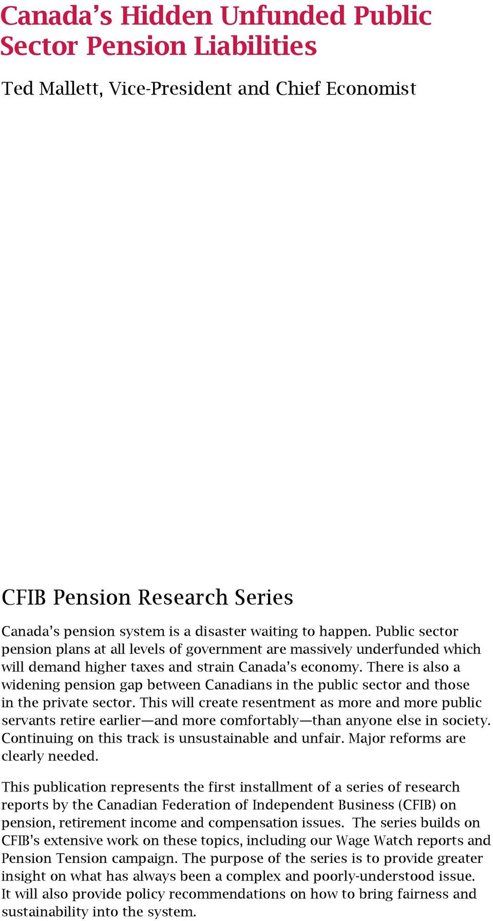 There is also a widening pension gap between Canadians in the public sector and those in the private sector.