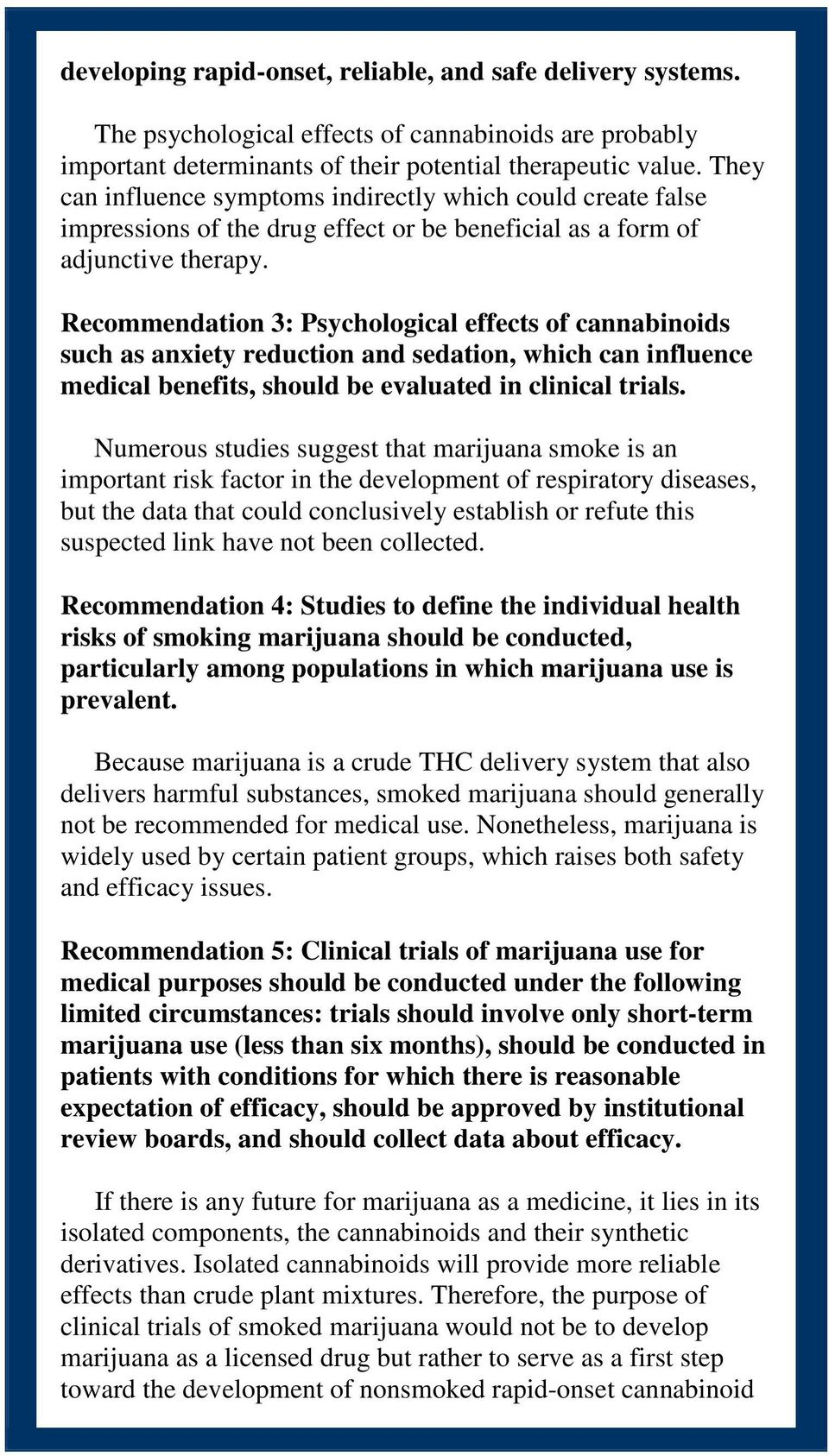 Recommendation 3: Psychological effects of cannabinoids such as anxiety reduction and sedation, which can influence medical benefits, should be evaluated in clinical trials.