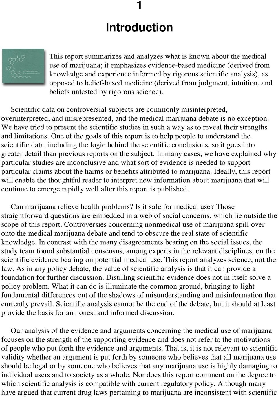 Scientific data on controversial subjects are commonly misinterpreted, overinterpreted, and misrepresented, and the medical marijuana debate is no exception.