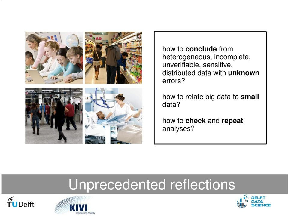 unknown errors? how to relate big data to small data?