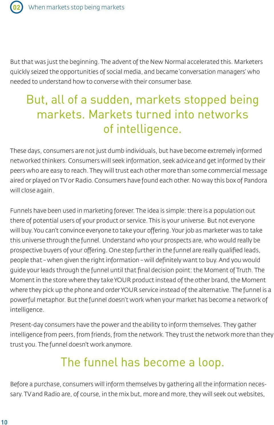 But, all of a sudden, markets stopped being markets. Markets turned into networks of intelligence.