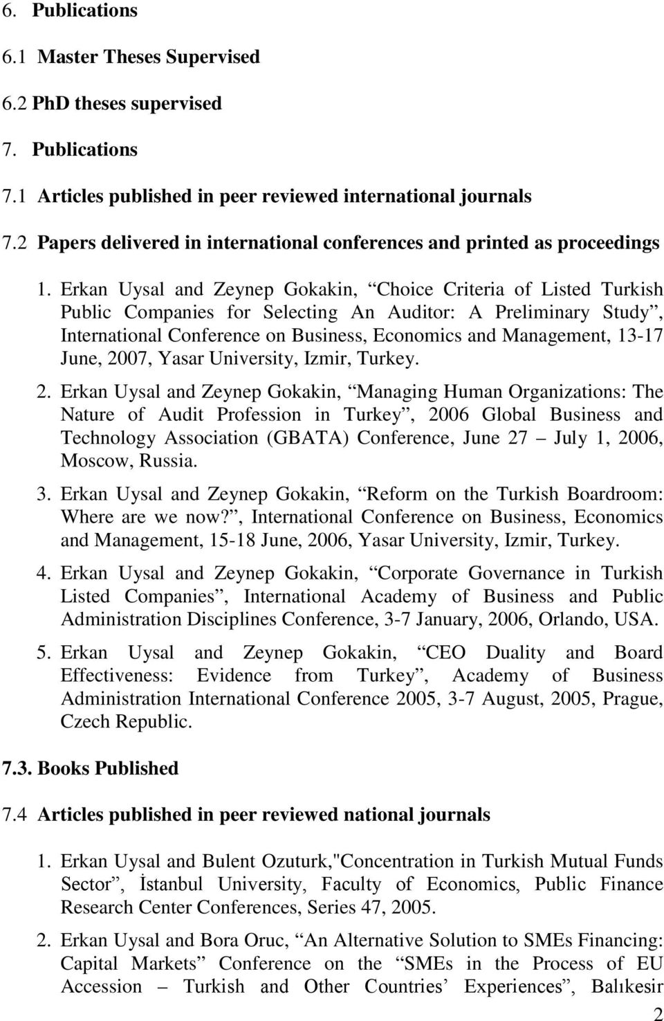Erkan Uysal and Zeynep Gokakin, Choice Criteria of Listed Turkish Public Companies for Selecting An Auditor: A Preliminary Study, International Conference on Business, Economics and Management, 13-17