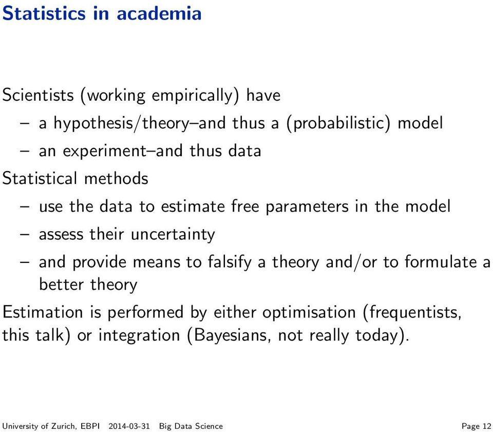 and provide means to falsify a theory and/or to formulate a better theory Estimation is performed by either optimisation