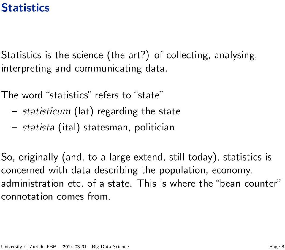 originally (and, to a large extend, still today), statistics is concerned with data describing the population, economy,