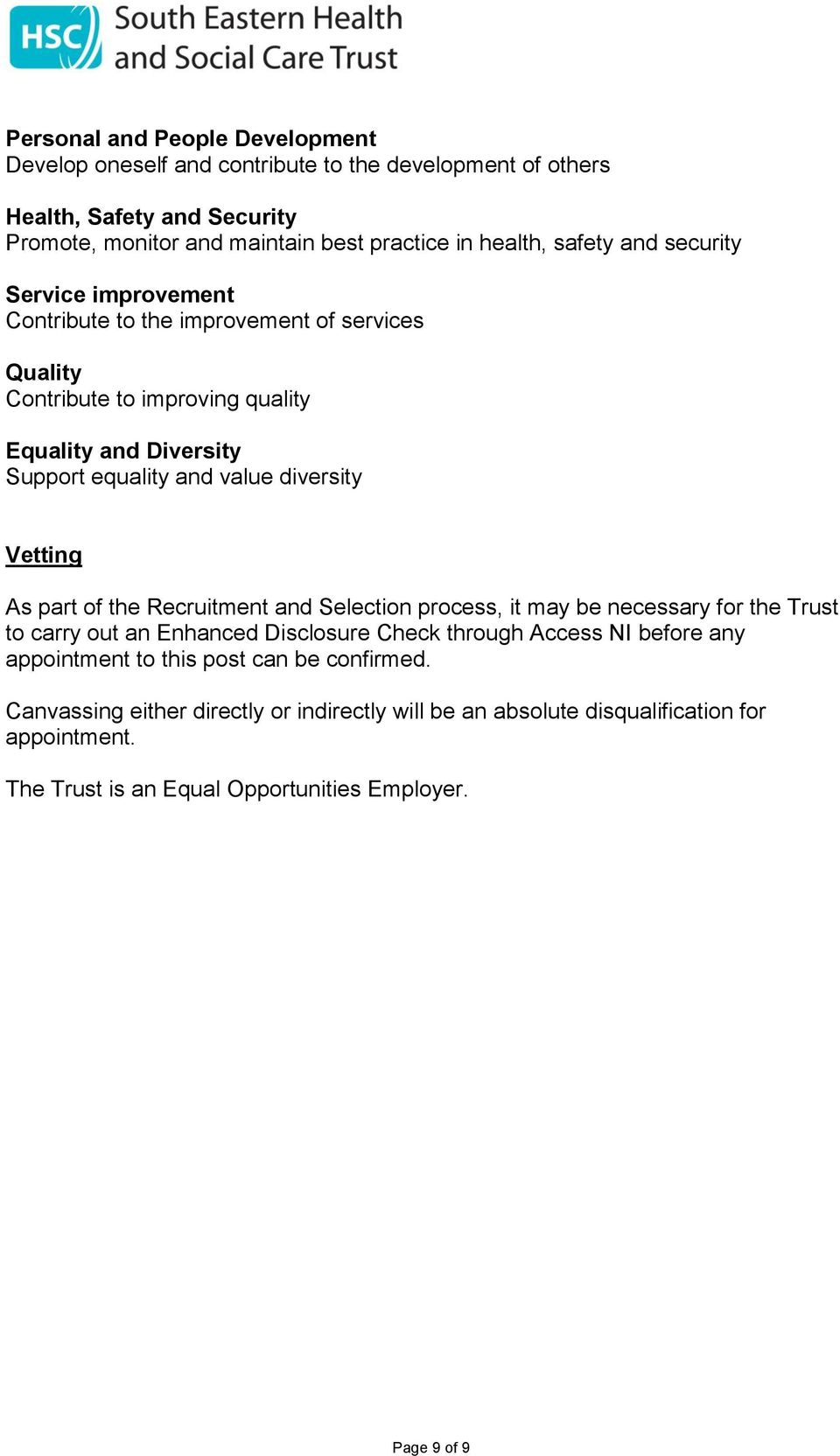 diversity Vetting As part of the Recruitment and Selection process, it may be necessary for the Trust to carry out an Enhanced Disclosure Check through Access NI before any