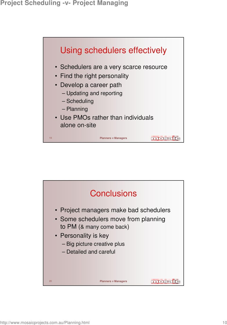 Conclusions Project managers make bad schedulers Some schedulers move from planning to PM (& many come back)