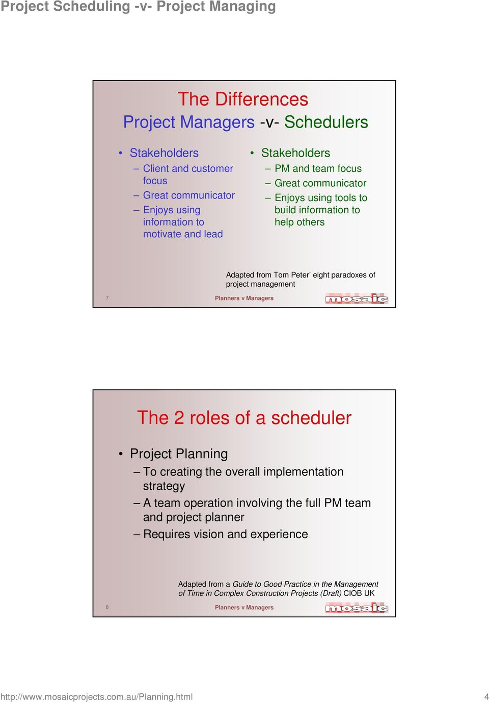a scheduler Project Planning To creating the overall implementation strategy A team operation involving the full PM team and project planner Requires vision and
