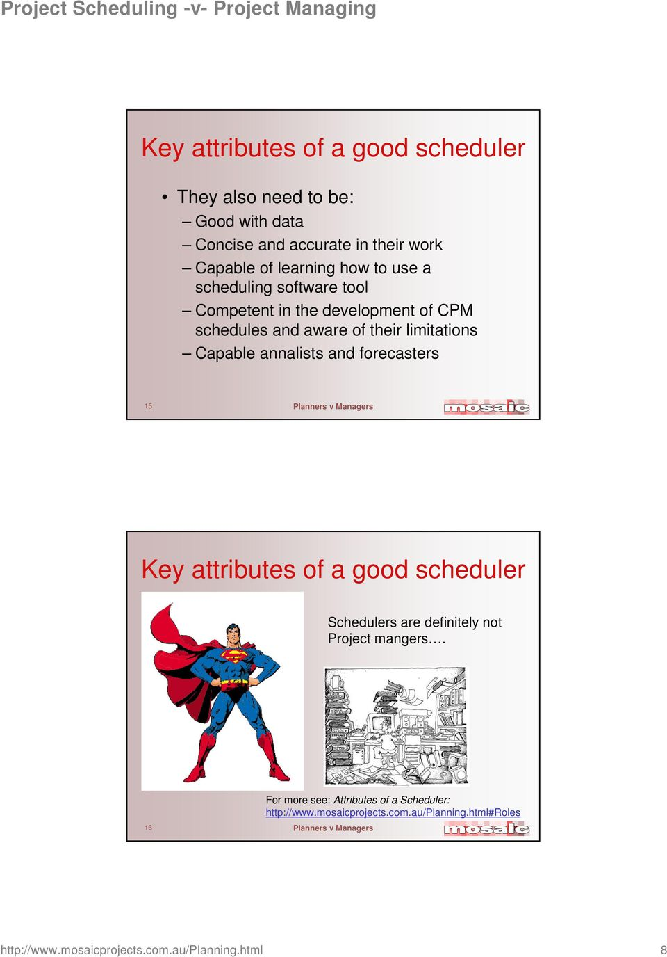 annalists and forecasters 15 Key attributes of a good scheduler Schedulers are definitely not Project mangers.