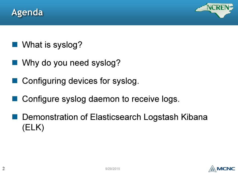 Configure syslog daemon to receive logs.