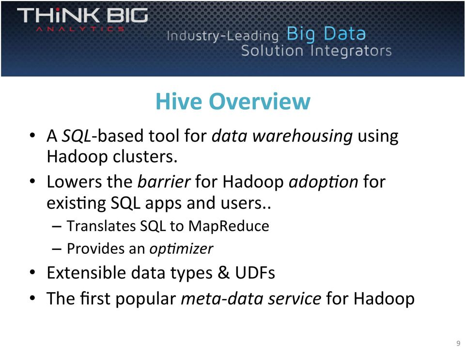 Lowers the barrier for Hadoop adop4on for exis8ng SQL apps and users.