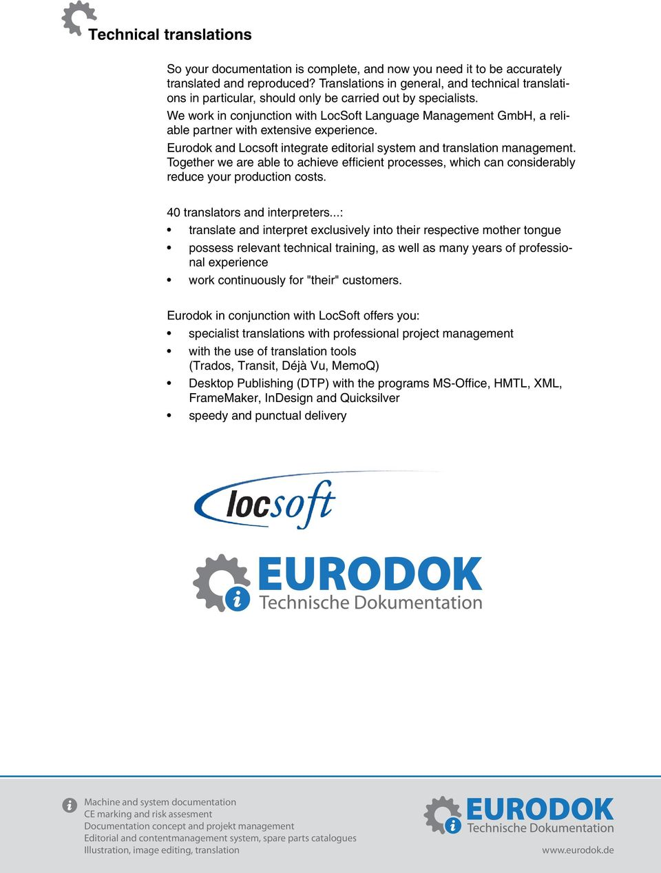 We work in conjunction with LocSoft Language Management GmbH, a reliable partner with extensive experience. Eurodok and Locsoft integrate editorial system and translation management.