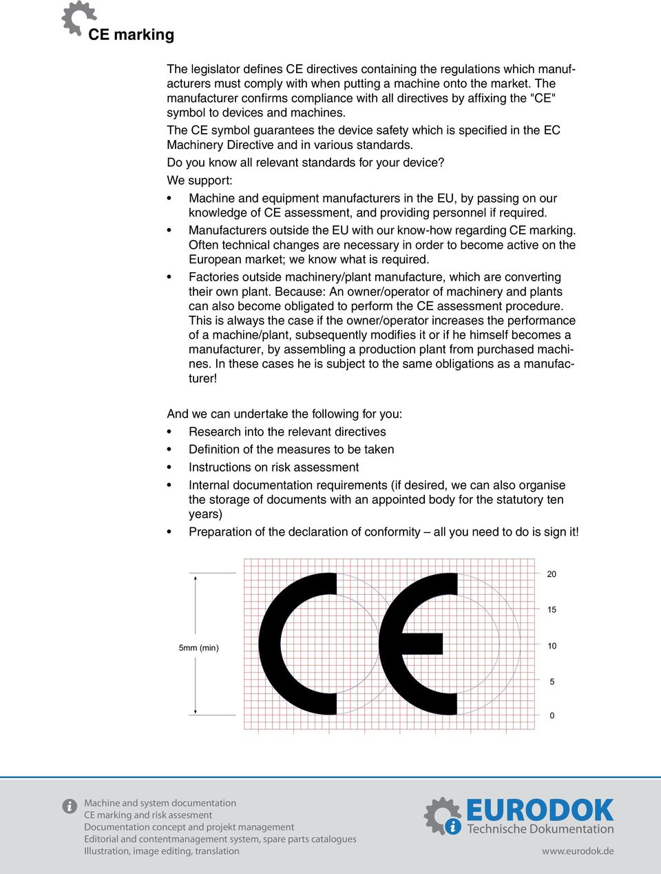 The CE symbol guarantees the device safety which is specified in the EC Machinery Directive and in various standards. Do you know all relevant standards for your device?