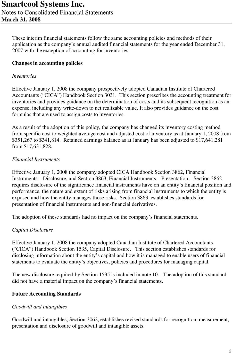 Changes in accounting policies Inventories Effective January 1, 2008 the company prospectively adopted Canadian Institute of Chartered Accountants ( CICA ) Handbook Section 3031.