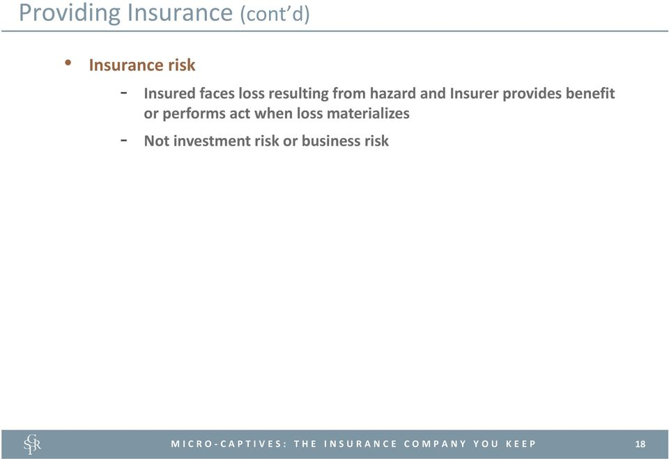 Insurer provides benefit or performs act when