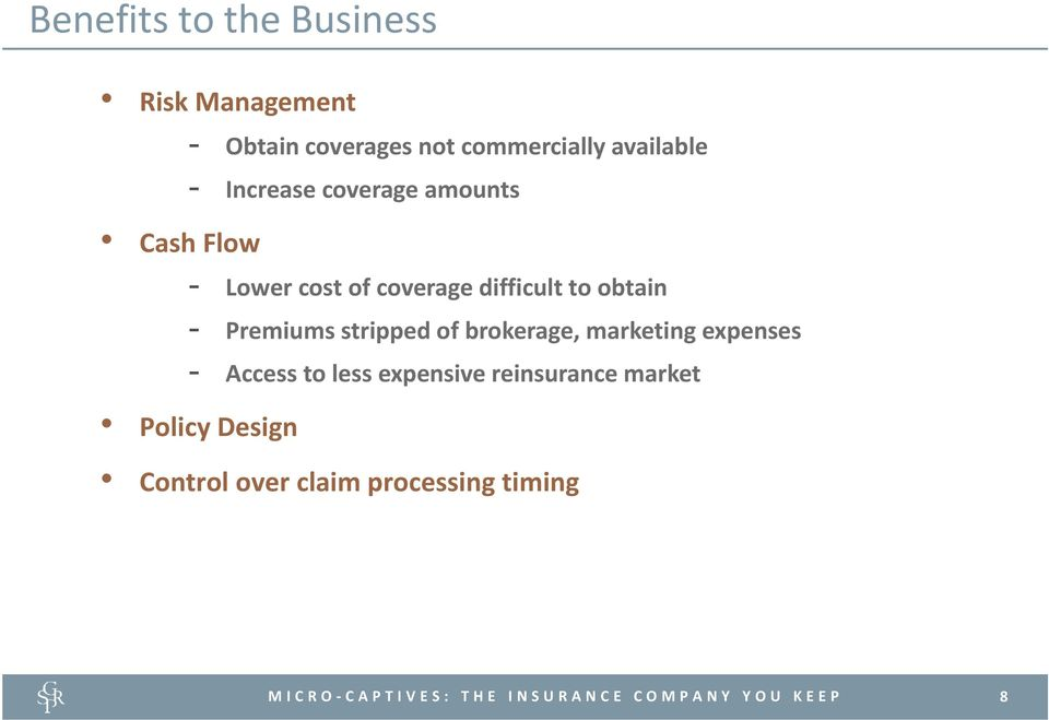 difficult to obtain - Premiums stripped of brokerage, marketing expenses -