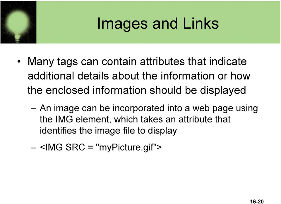 An image can be incorporated into a web page using the IMG element, which takes