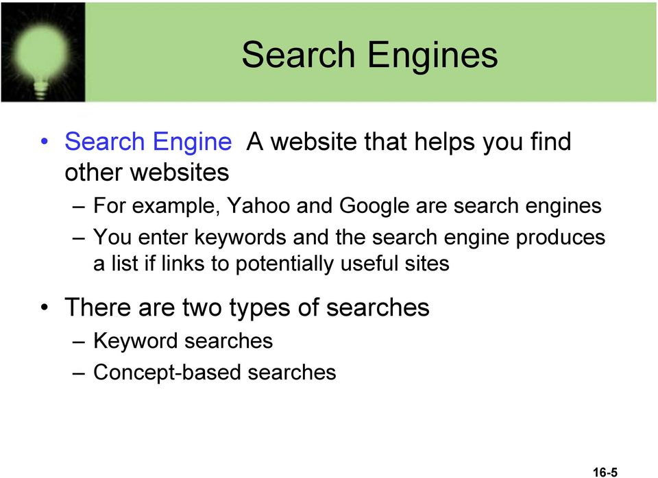 the search engine produces a list if links to potentially useful sites