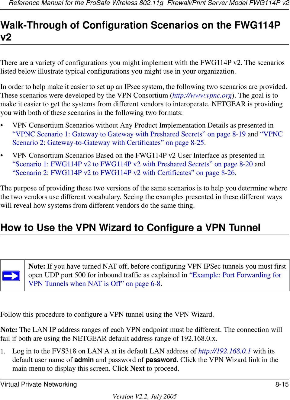 These scenarios were developed by the VPN Consortium (http://www.vpnc.org). The goal is to make it easier to get the systems from different vendors to interoperate.