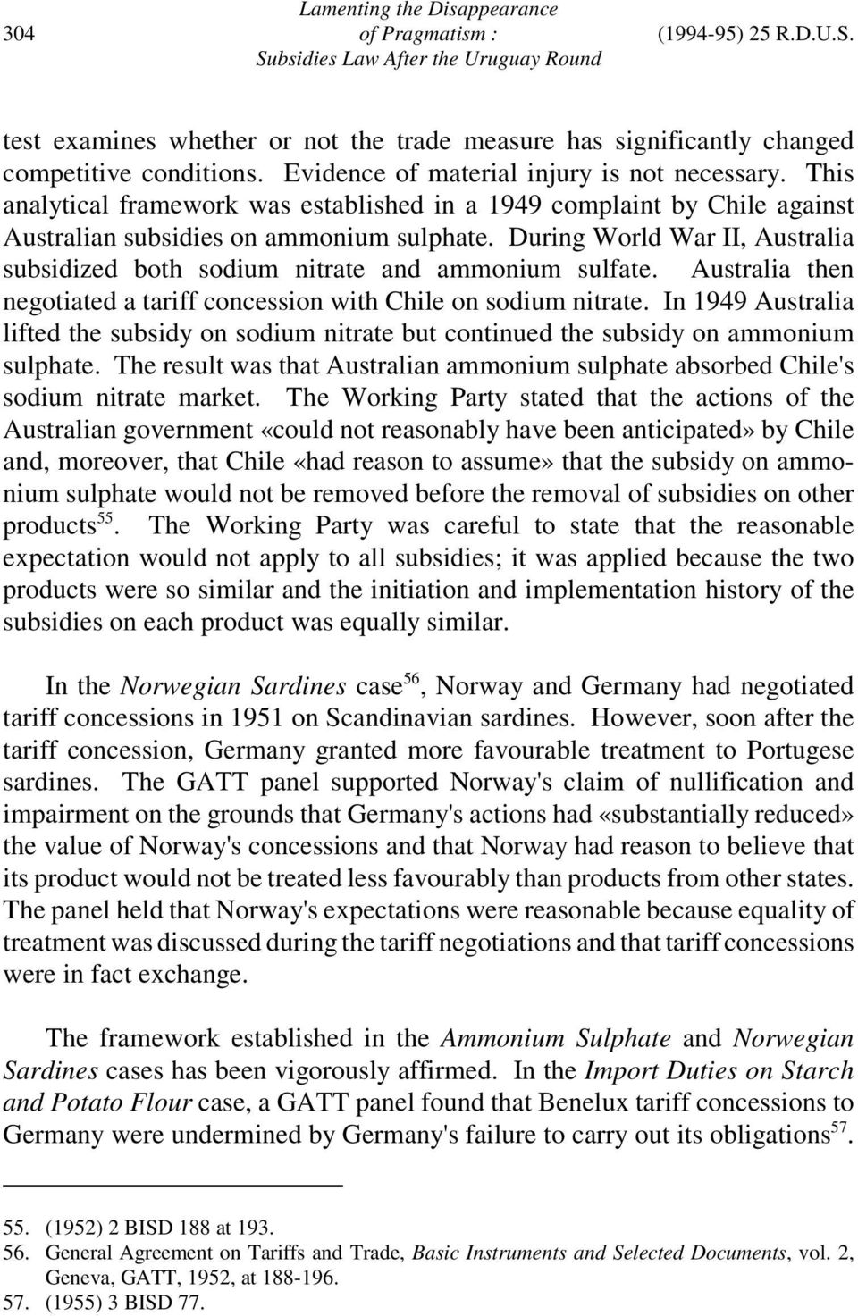 During World War II, Australia subsidized both sodium nitrate and ammonium sulfate. Australia then negotiated a tariff concession with Chile on sodium nitrate.