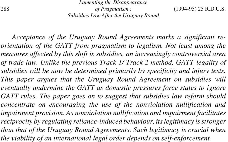 Unlike the previous Track 1/ Track 2 method, GATT-legality of subsidies will be now be determined primarily by specificity and injury tests.