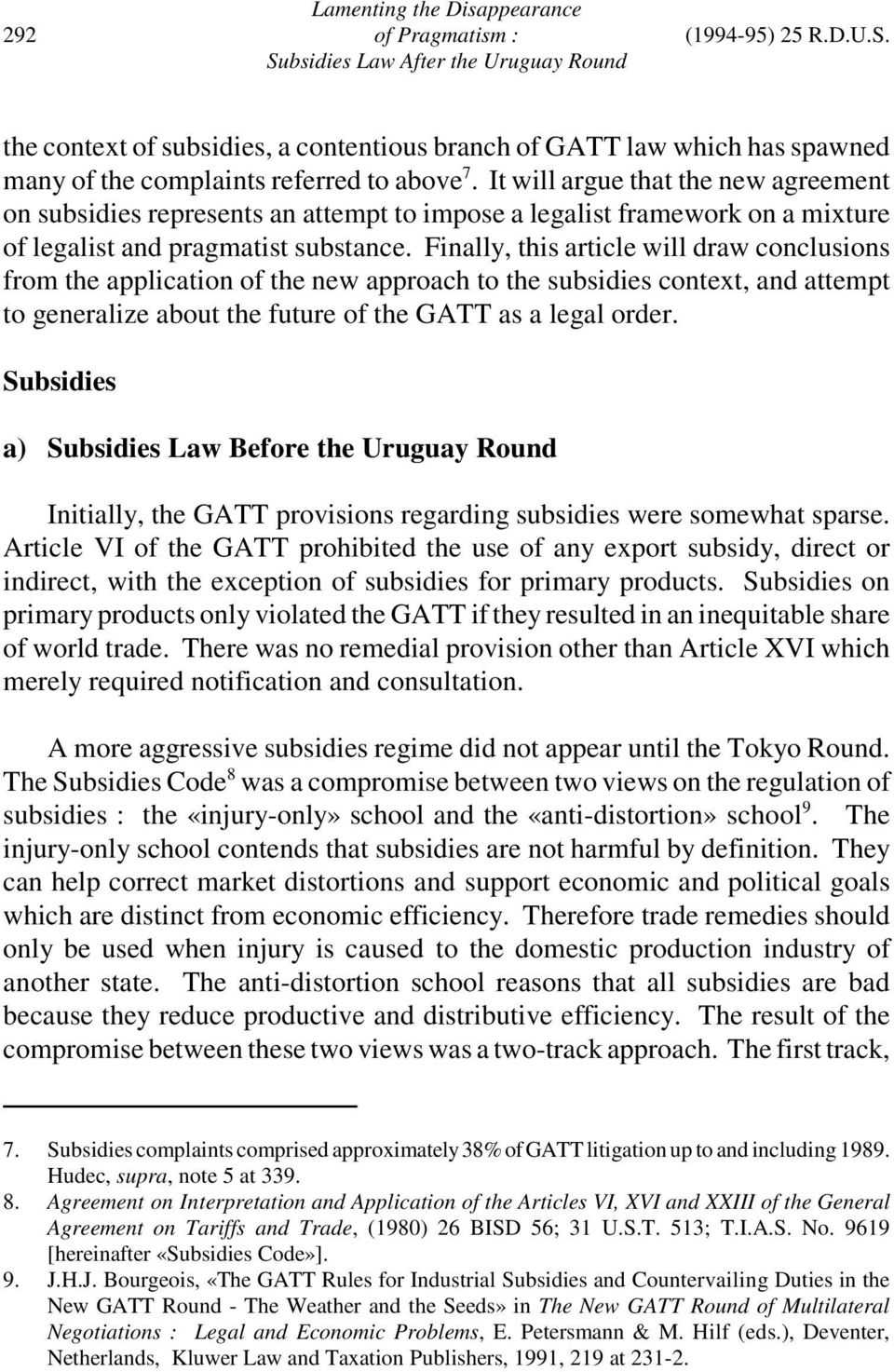 Finally, this article will draw conclusions from the application of the new approach to the subsidies context, and attempt to generalize about the future of the GATT as a legal order.