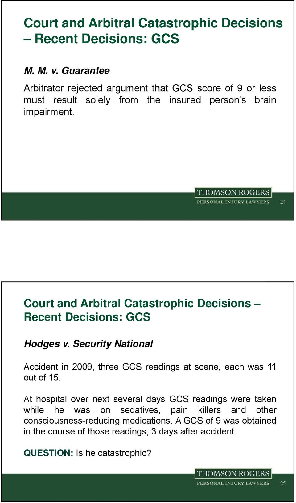 24 Recent Decisions: GCS Hodges v. Security National Accident in 2009, three GCS readings at scene, each was 11 out of 15.