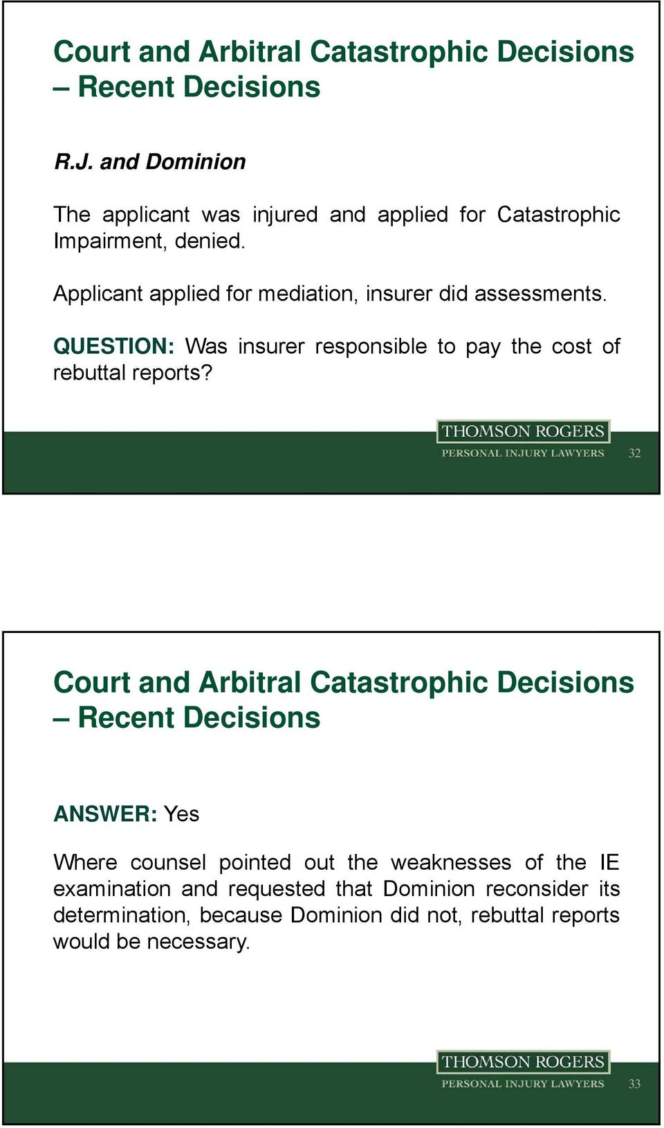 QUESTION: Was insurer responsible to pay the cost of rebuttal reports?