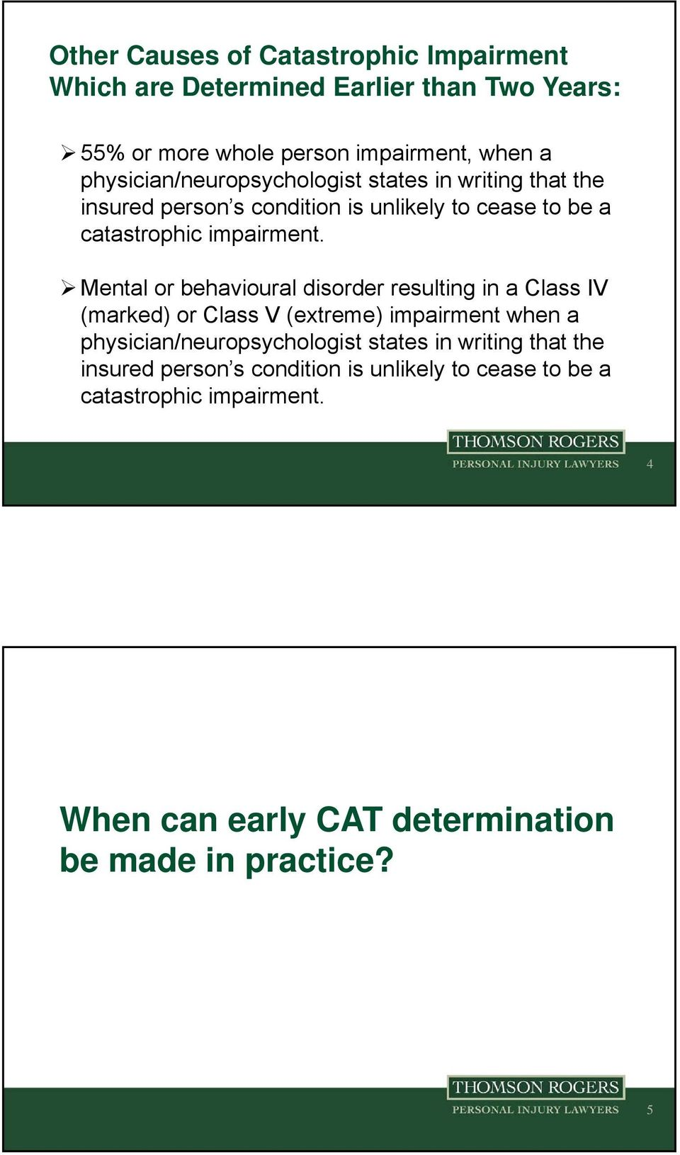 Mental or behavioural disorder resulting in a Class IV (marked) or Class V (extreme) impairment when a  4 When can early CAT determination
