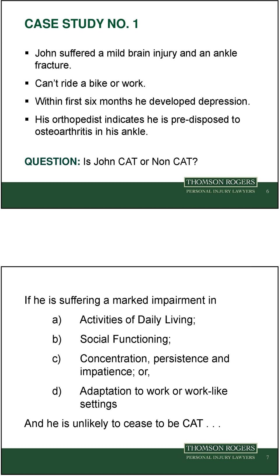 His orthopedist indicates he is pre-disposed to osteoarthritis in his ankle. QUESTION: Is John CAT or Non CAT?