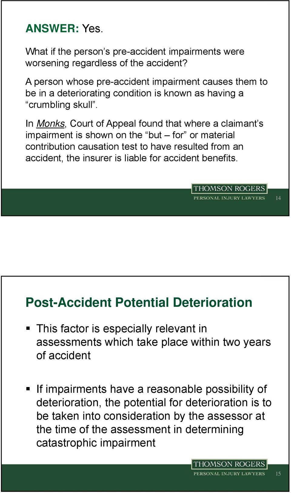 In Monks, Court of Appeal found that where a claimant s impairment is shown on the but for or material contribution causation test to have resulted from an accident, the insurer is liable for