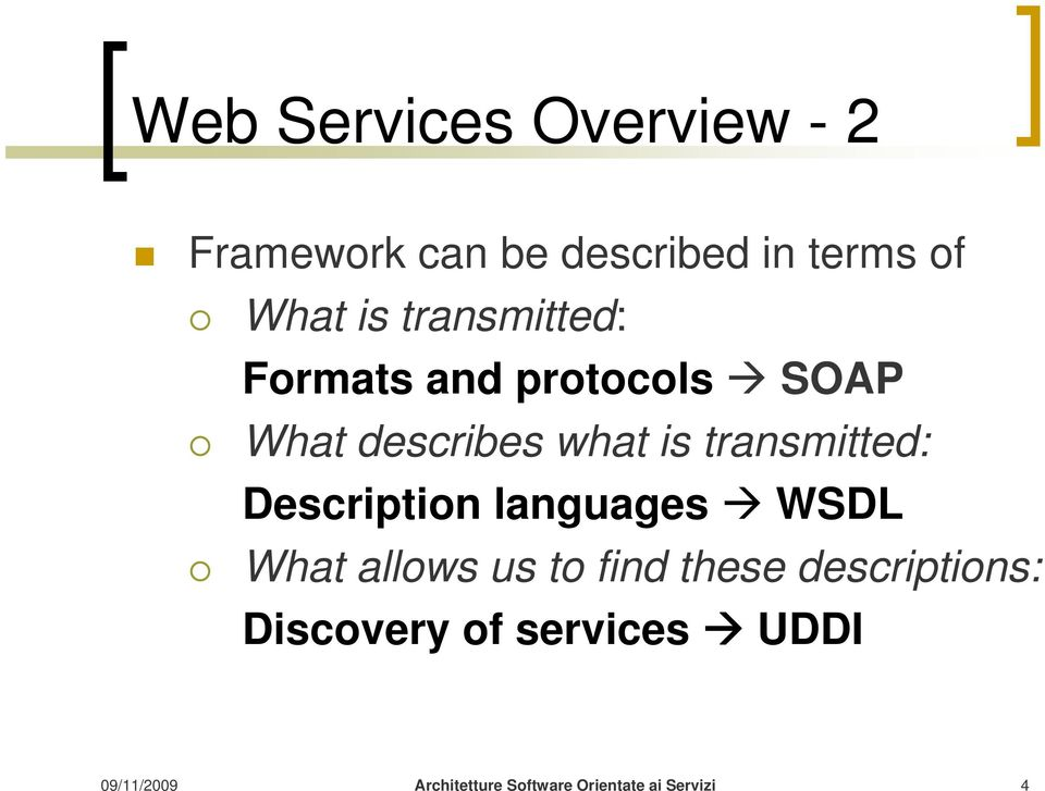 describes what is transmitted: Description languages WSDL
