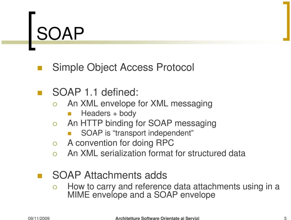 messaging SOAP is transport independent A convention for doing RPC An XML serialization