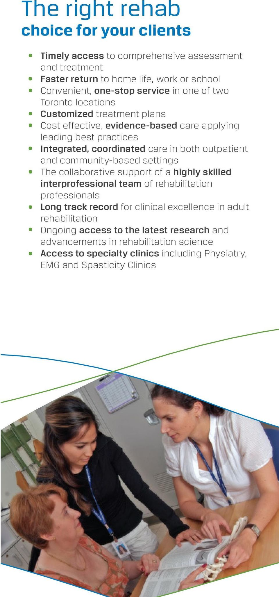 and community-based settings The collaborative support of a highly skilled interprofessional team of rehabilitation professionals Long track record for clinical excellence