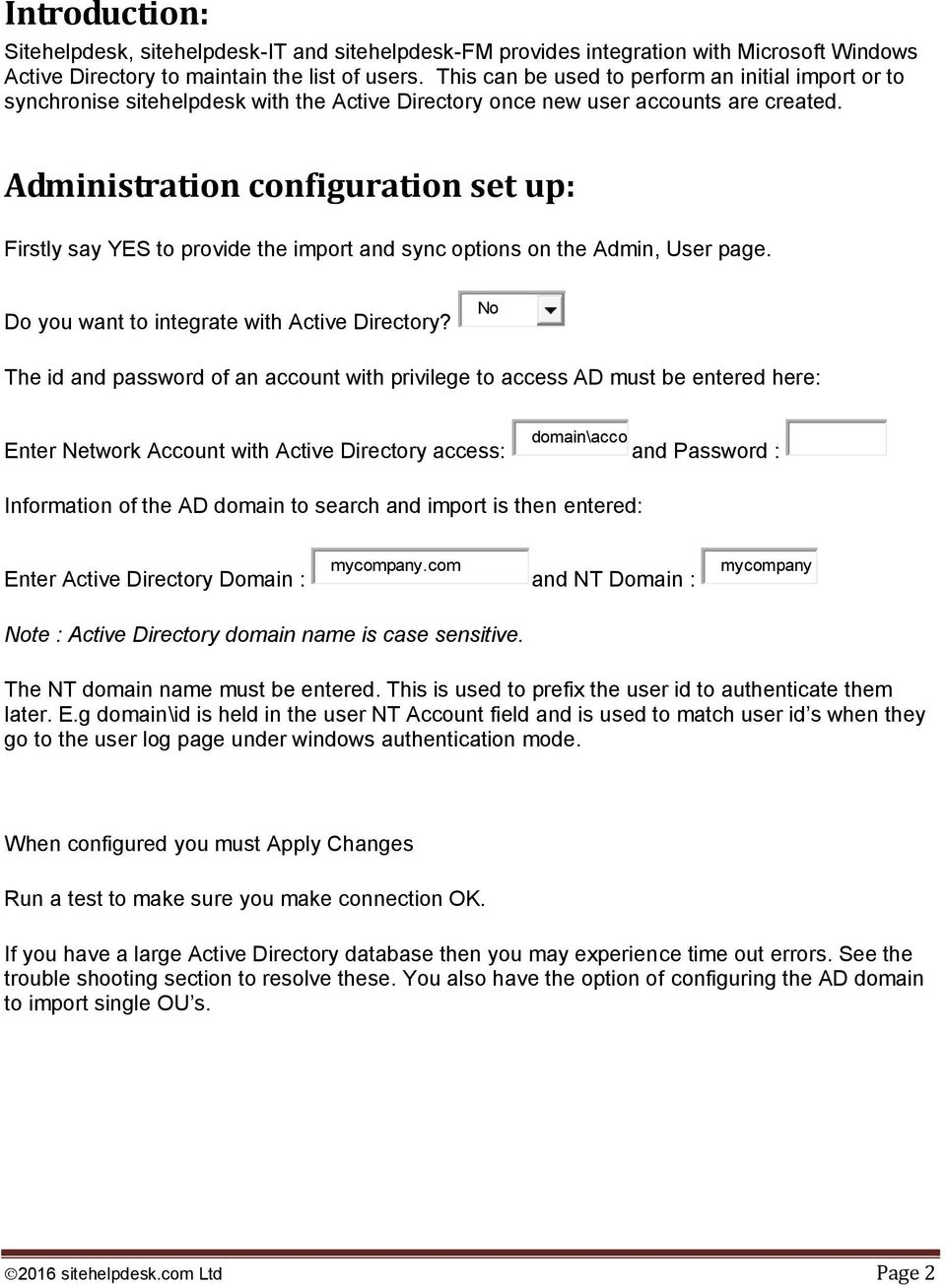 Administration configuration set up: Firstly say YES to provide the import and sync options on the Admin, User page. Do you want to integrate with Active Directory?
