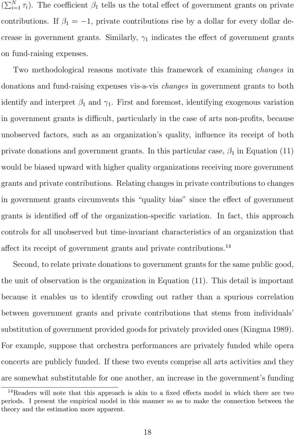 Two methodological reasons motivate this framework of examining changes in donations and fund-raising expenses vis-a-vis changes in government grants to both identify and interpret β 1 and γ 1.