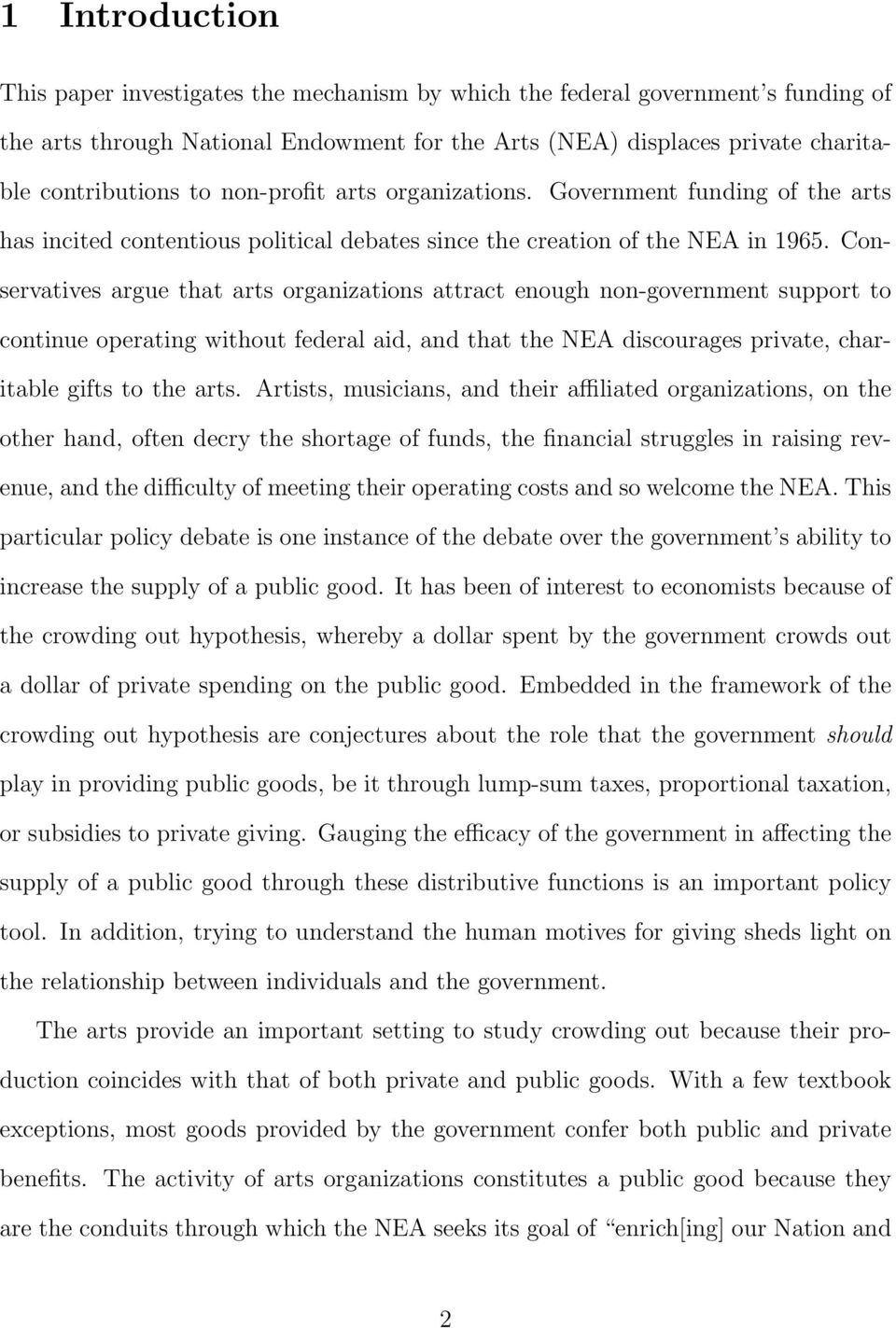Conservatives argue that arts organizations attract enough non-government support to continue operating without federal aid, and that the NEA discourages private, charitable gifts to the arts.