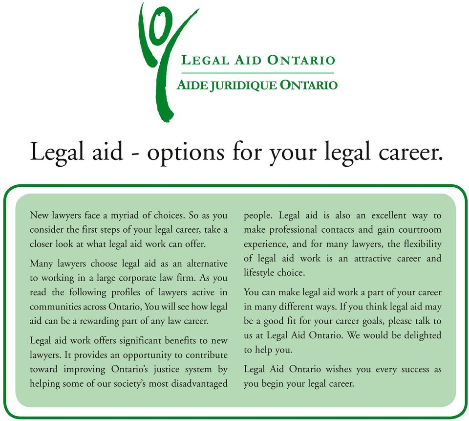 As you read the following profiles of lawyers active in communities across Ontario, You will see how legal aid can be a rewarding part of any law career.